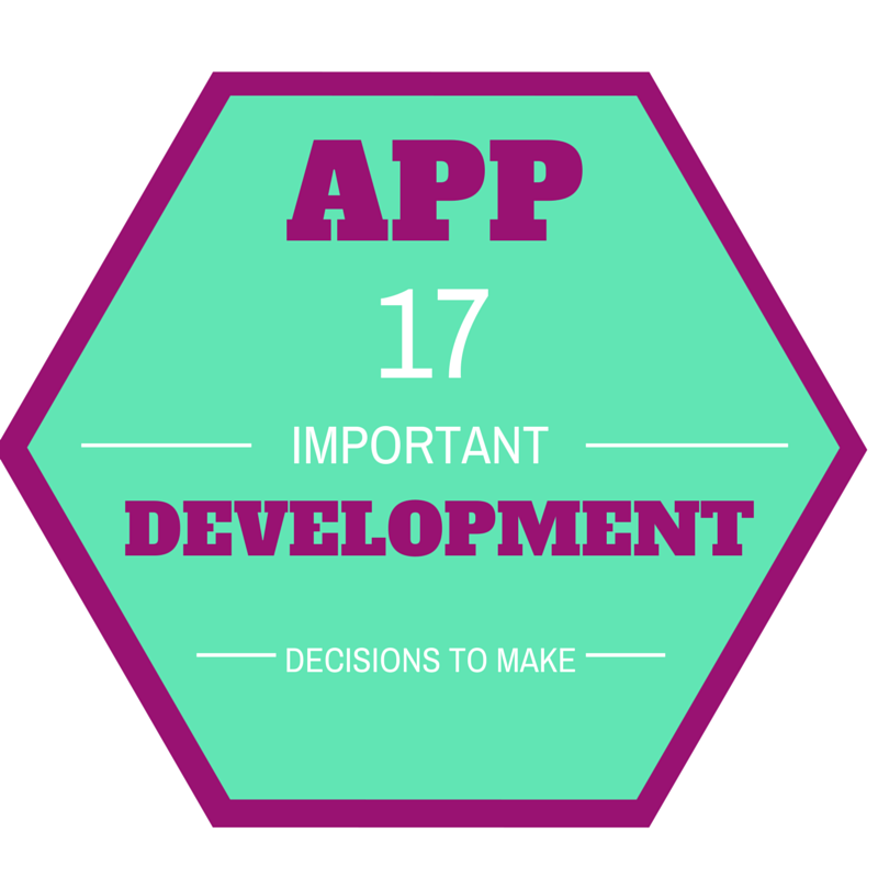 App Development - The 17 Important Decisions To Take