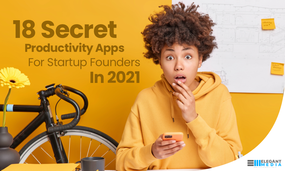 18 Secret Productivity Apps For Startup Founders In 2021